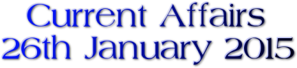 Current Affairs: 26th January 2015