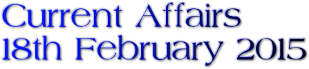 Current Affairs: 18th February 2015