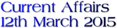 Current Affairs: 12th March 2015