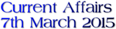 Current Affairs: 7th March 2015