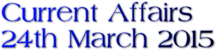 Current Affairs: 24th March 2015