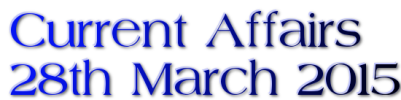 Current Affairs: 28th March 2015