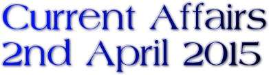 Current Affairs: 2nd April 2015