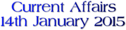 Current Affairs: 14th January 2015
