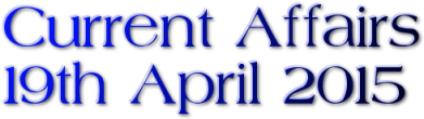 Current Affairs: 19th April 2015