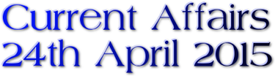 Current Affairs: 24th April 2015