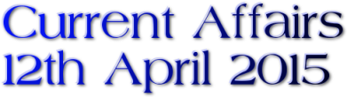 Current Affairs: 12th April 2015