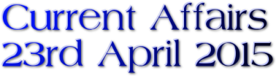 Current Affairs: 23rd April 2015