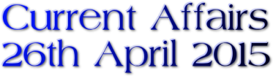 Current Affairs: 26th April 2015