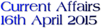 Current Affairs: 16th April 2015