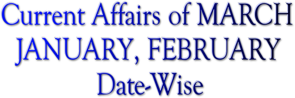 Current Affairs of JANUARY, FEBRUARY, MARCH , Date-wise , 2015