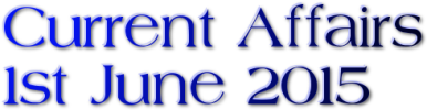 Current Affairs – 1st June 2015