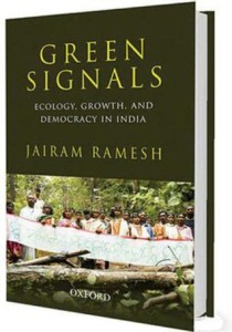 Green Signals: Ecology, Growth, and Democracy in India written by Jairam Ramesh, khichdi, blog, general,knowledge, ias, ips, civil, services, CSAT,pre, ies, general studies, GS, mains, competitive, entrance, bank, PO, IBPS, current, affairs, may, 2015, blog, study, material, CSAT  june, july, current affairs, 7th July 2015, 10th july 2015, 13th july 2015, 14th july 2015, 8th july 2015, Aligarh Muslim University, Saeedul Hasan, Arif Kafeel Akhtar, Shagufta Qadri, Suhailur Rahman, Jawaharlal Nehru Medical College, Hemoglobin C disease, William Harvey Award, Union Ministry of Health and Family Welfare, Ministry of Skill Development and Entrepreneurship, Richard Verma, US Ambassador, Promoting Energy Access through Clean Energy, PEACE, PACESetter Fund, United States, US, 2015 Wimbledon Championship Titles of Tennis, 7th Global Film Festival 2015, Anupam Kher, Pallavi Joshi, Madrid Film Festival, Buddha In A Traffic Jam, Kyrgyzstan, Asian Development Bank, World Bank, Dr. Harsh Kumar Bhanwala, Mumbai, Pradhan Mantri Krishi Sinchai Yojana, PMKSY, GCF, Green Climate Fund, Irrigation, National Bank for Agriculture and Rural Development , NABARD, Narendra Modi, India, Turkmenistan , Fudan University, Tsinghua University, Peking University, QS University Rankings 2015, Supreme Court (SC) of India, Madhya Pradesh, Central Bureau of Investigation , Madhya Pradesh Professional Examination Board, CBI, Vyavsayik Pariksha Mandal, Abdulqawi Ahmed Yusuf, Yves Fortier , Rodrigo Oreamuno, Vodafone, Union Government, Tax case, Caid Essebsi, Barack Obama , United States of America, Tunisia, North Atlantic Treaty Organization, NATO, National Highway Authority of India , Udhampur, Jammu & Kashmir, Srinagar, Chenani and Nashri, Patnitop Tunnel, Prakash Javadekar, Sanjay Rajoria, Tata Steel, World Environment Foundation, Golden Peacock Environment Management Award, Chair of the Future Earth Engagement Committee, Union Environment and Forest Minister, Jairam Ramesh, Green Signals: Ecology Growth and Democracy in India