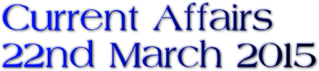 Current Affairs: 22nd March 2015