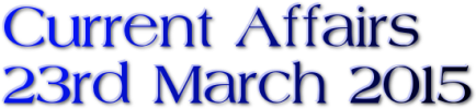 Current Affairs: 23rd March 2015