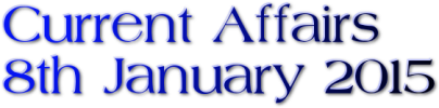 Current Affairs: 8th January 2015