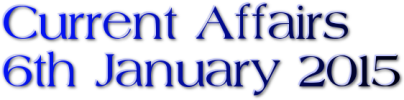 Current Affairs: 6th January 2015