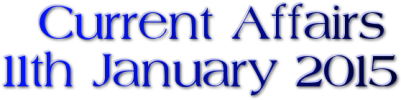 Current Affairs: 11th January 2015
