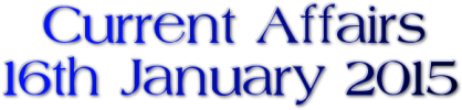 Current Affairs: 16th January 2015