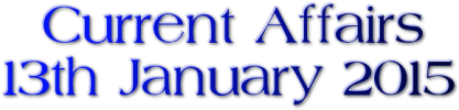 Current Affairs: 13th January 2015