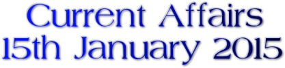 Current Affairs: 15th January 2015