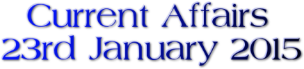 Current Affairs: 23rd January 2015