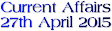 Current Affairs: 27th April 2015