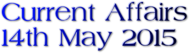 Current Affairs: 14th May 2015