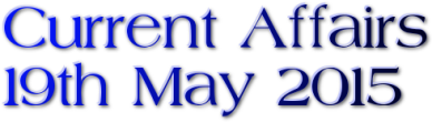 Current Affairs – 19th May 2015
