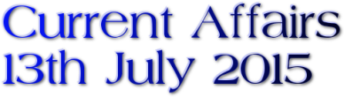 Current Affairs -13th July 2015